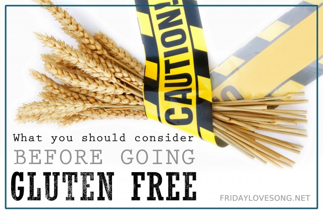 What you should consider before going gluten free | fridaylovesong.net