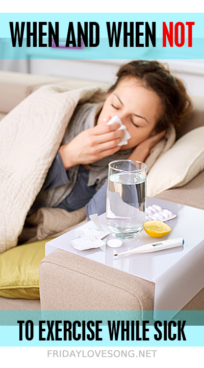 When and When NOT to exercise when you're sick | fridaylovesong.net #fitness #health