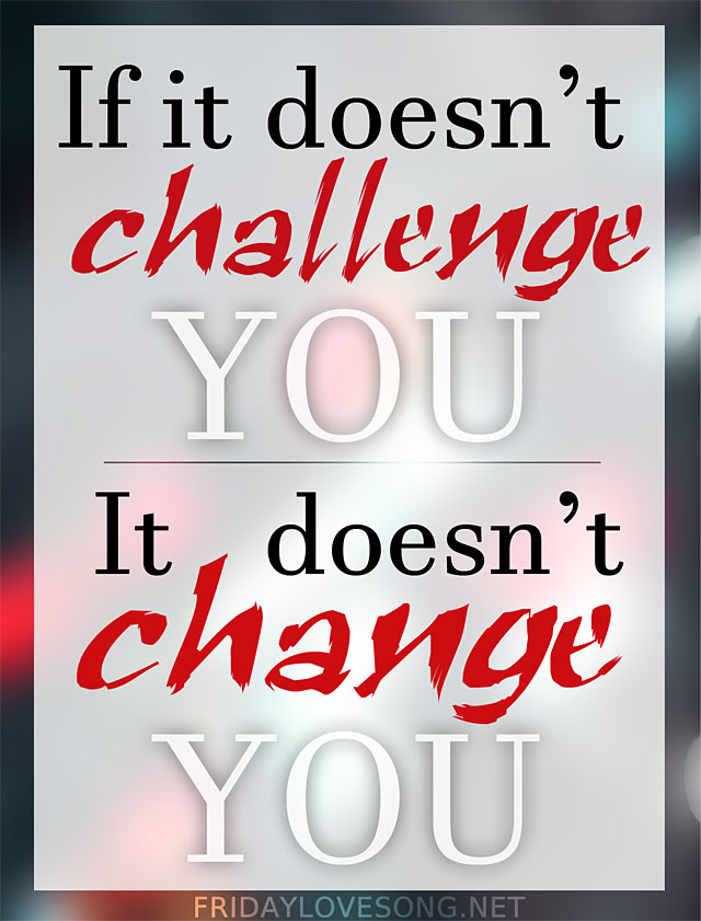 If it doesnt challenge you, it doesnt change you | fridaylovesong.net #fitspo #inspiration