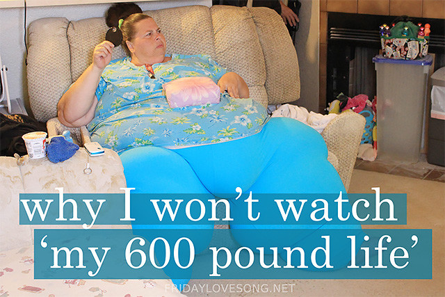 "Why I Won't Watch ""My 600 Pound Life"" 
