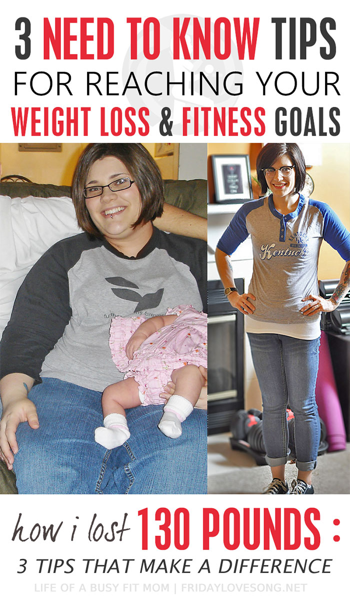 3 need to know tips on how to loose weight and achieve your fitness goals. I'm sharing 3 things I think are important - and personally how implementing them helped me loose 130 pounds. #fitness #weightloss #fitspo | fridaylovesong.net
