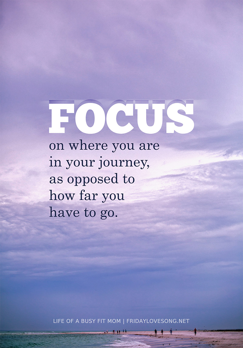 Focus on where you are in your current journey!! #fitness #fitspo #quote #fitfluential | fridaylovesong.net